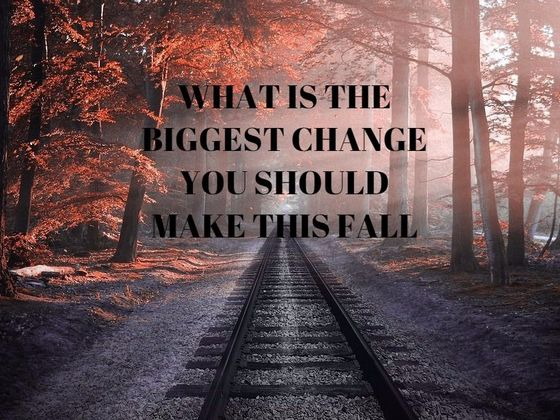 What Is The Biggest Change You Should Make This Fall?