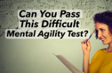Can You Pass This Difficult Mental Agility Test?