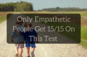 Only Kind-Hearted People Can Get 15/15 On This Empathy Test