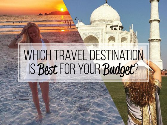 Which Travel Destination Is Best For Your Budget?